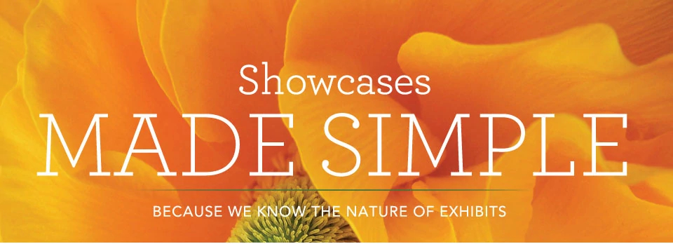 Showcases Made Simple: Because we know the nature of exhibits