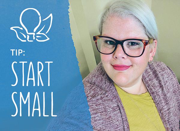 Tip: Start Small