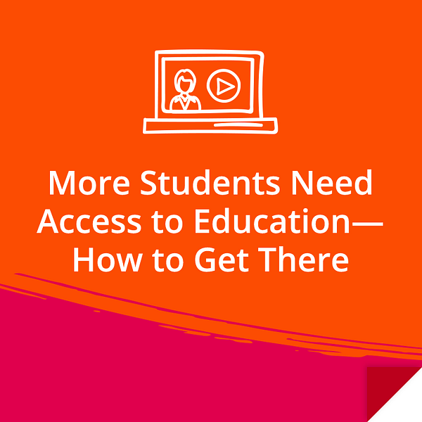More Students Need Access to Education—How to Get There