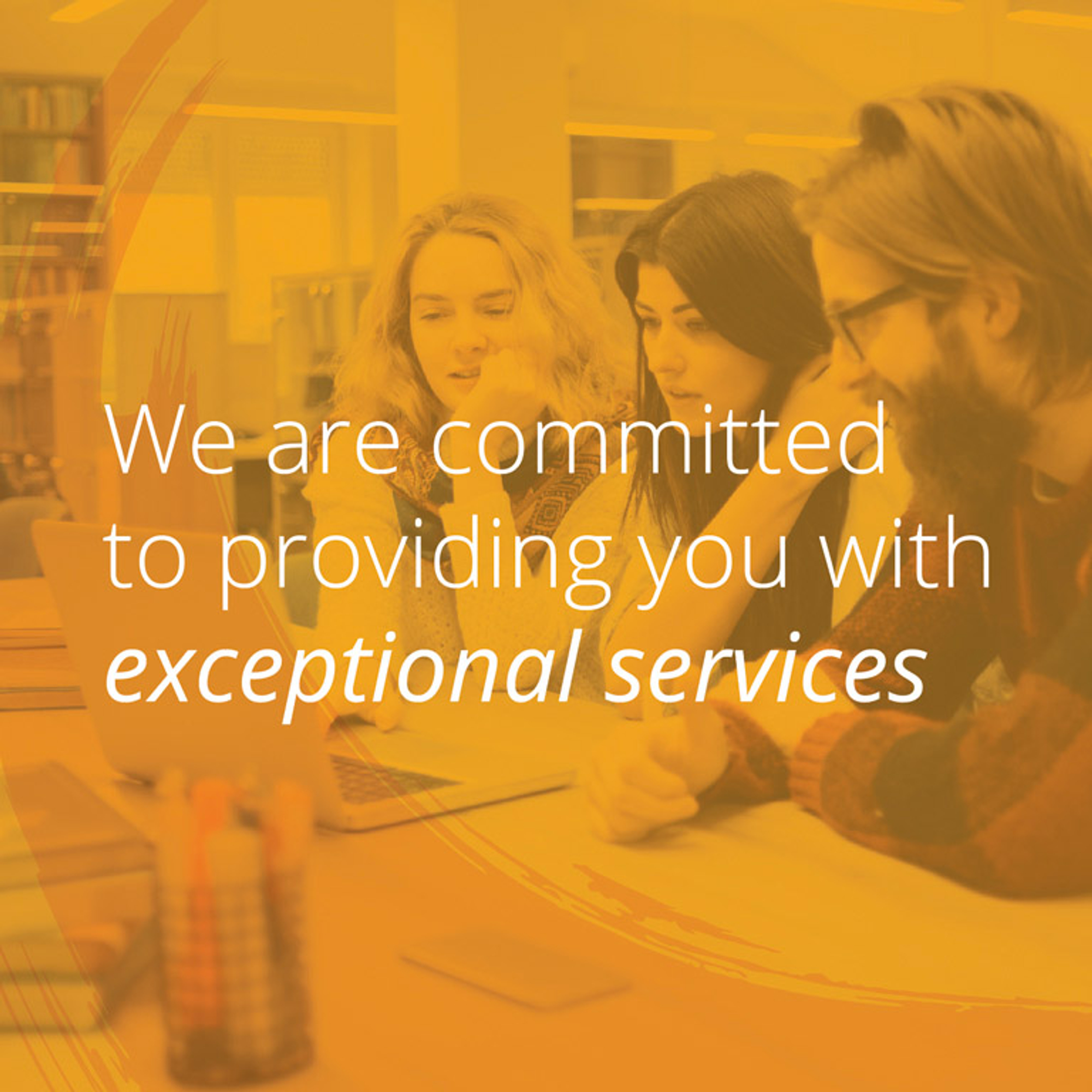 We are committed to providing you with exceptional services