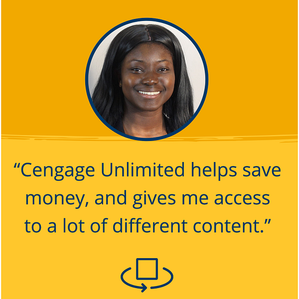 """Cengage Unlimited helps save money, and gives me  access to a lot of different content."""