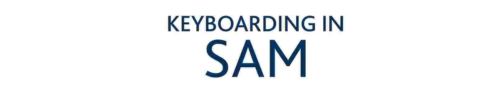 Keyboarding in SAM