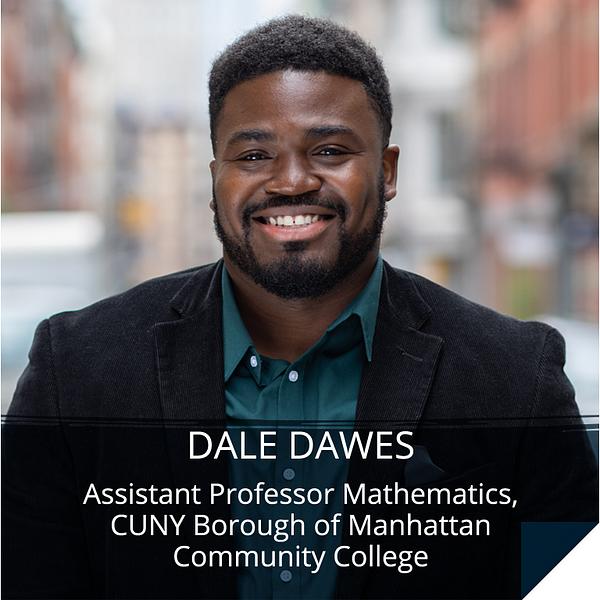 Dale Dawes, Assistant Professor Mathematics, CUNY Borough of Manhattan Community College