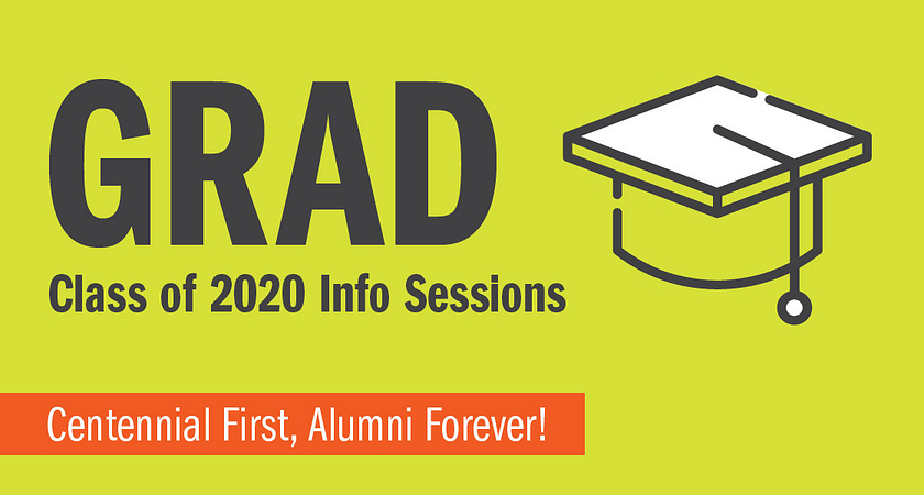 Grad Class of 2019 Info Sessions - Centennial First, Alumni Forever