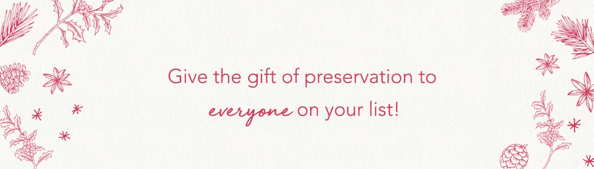Give the gift of preservation to everyone on your list!