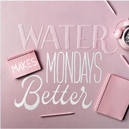 Water makes mondays better