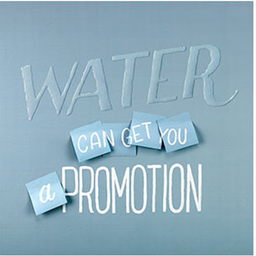 Water can get you a promotion