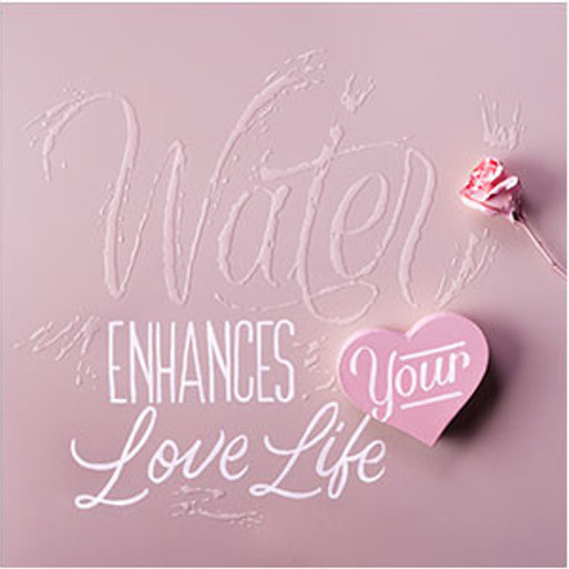Water enhances your Love Life