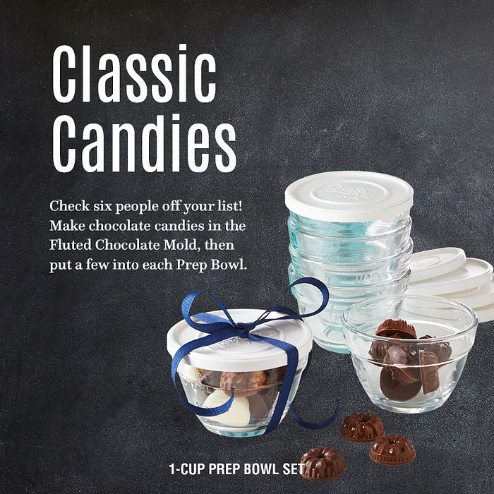 Classic candies. Check six people off your list! Make chocolate candies in the Fluted Chocolate Mold, then put a few into each Prep Bowl. 1-cup prep bowl set