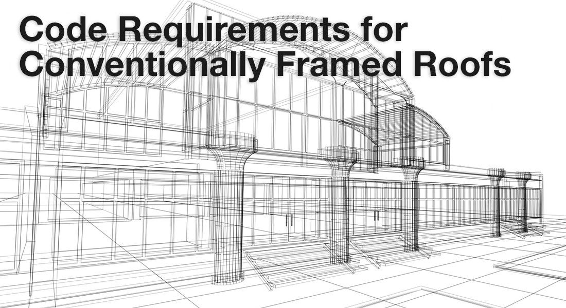 Code Requirements for Conventionally Framed Roofs