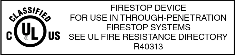 FIRESTOP DEVICE FOR USE IN THROUGH-PENETRATION FIRESTOP SYSTEMS SEE UL FIRE RESISTANCE DIRECTORY R40313