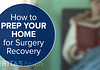 Animated Still of Preparing Your Home For Post Surgery