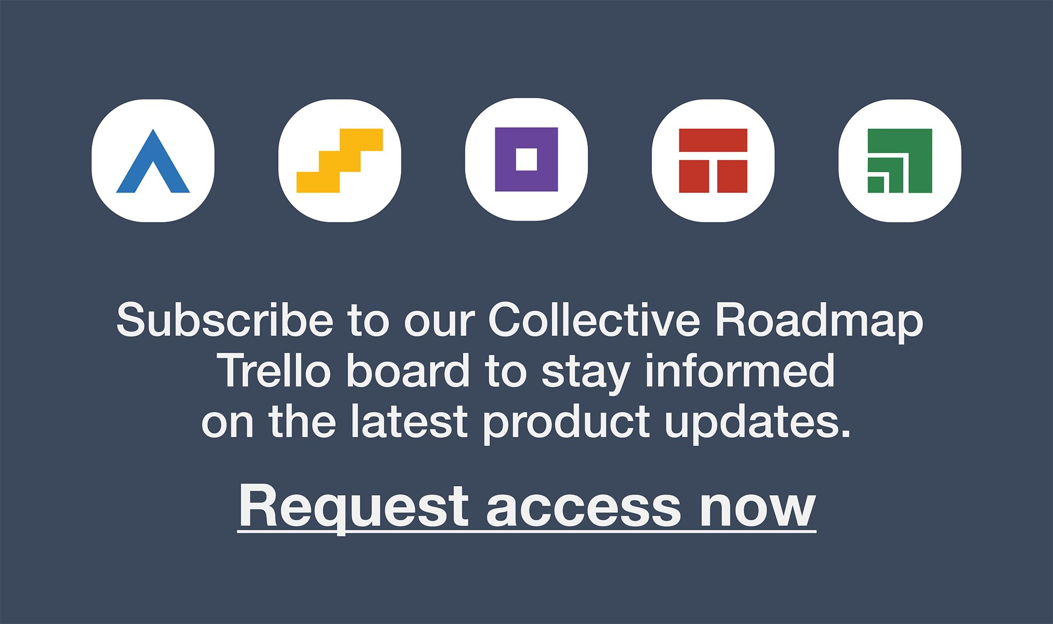 Request access to our Collective Roadmap Trello boards.